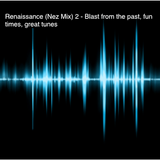 Renaissance (Nez Mix) 2 - Blast from the past, fun times, great tunes
