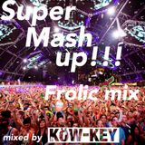 Super Mash up!!! Frolic mix