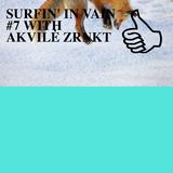 SURFIN' IN VAIN #7 WITH AKVILĖ ZRNKT