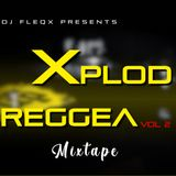 XPLOD REGGAE FULL MIX VOL TWO OFFICIAL MIXTAPE BY DJ FLEQX 2019