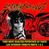 Thee Most Exalted Potentate Of Taste: Scratchy Sounds 2009 Tribute to Lux Interior Parts One & Two