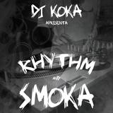 """SONGS for SMOKA """" Rhythm and Smoka """" POR dj KOKA"""