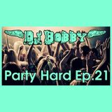 Dj Bobby - Party Hard Ep.21