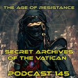 The Age of Resistance - Secret Archives of the Vatican Podcast 145