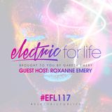 Electric For Life #EFL117 - Guest Host: Roxanne Emery (February 21th 2017)
