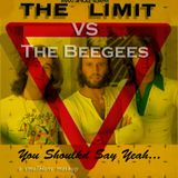 The Limit vs The Beegees - You Should Say Yeah....