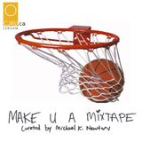 MAKE U A MIXTAPE - BASKETBALL