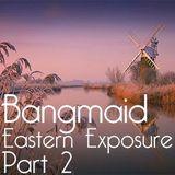 Bangmaid - Eastern Exposure - Part 2