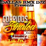 CORRIDOS ESTILO SINALOA MIXED BY DJ LIL JR..DALLAS RMX DJZ