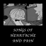 SONGS OF HEARTACHE AND PAIN
