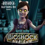 -Bioshock- Deep Trance Mix