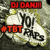 DJ DANJ!! presents YO! #TBT RAPS