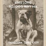 TRUNK JUNK TAPES - 009 Xtra Special Uber Long 90/00's Wavy Mix