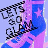 LETS GO GLAM!!