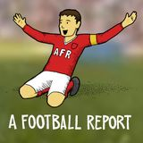 The First Ever A Football Report Podcast
