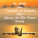 Mr. Nobody pres. Impossible can be possible #031 (Special Mix For Trance Family 22.09.14)