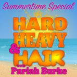 Hard, Heavy & Hair Show with Pariah Burke   159   2018 Summertime Special