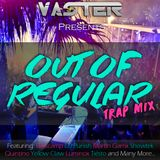 Vaster pres. Out of Regular (Trap Mix 2014)
