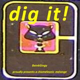 "BeinkGingy proudly presents ""dig it!"" - a chameleonic melange"