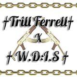 TRILL FERRELL x † W.D:I.S †