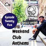 Weekend Club Anthems: Episode 25