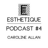 ESTHETIQUE - PODCAST #4 - CAROLINE ALLAN