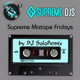 Supreme Mixtape Fridays 4-8-16 by DJ SoloRemix