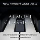 Almost Classical - New Ambient 2018 vol 3 mixed by Mike G