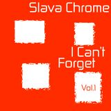 Slava Chrome - I Can't Forget Vol.1