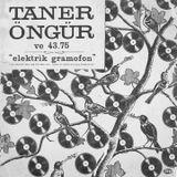 "Alçak Basınç - 13 Eylül: Taner Öngür ve 43.75 ""Elektrik Gramafon"""