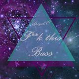Fuck the Bass (Session)