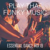 Play That Funky Music - Essential Dance Mix 19