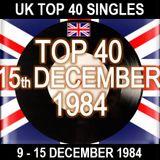 UK TOP 40 09-15 DECEMBER 1984