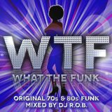 W.T.F. - What The FunkOriginal 70s & 80s Funk - Mixed By DJ R.O.B.  Strictly For Funk Heads!