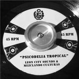 """Psicodelia Tropical"" - Leon City Sounds & Mezclando Culturas - All Vinyl ."