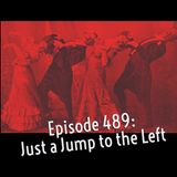 The Clockwork Cabaret: Just a Jump to the Left (Episode 489)