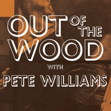Pete Williams - Out of the Wood, Show 127