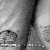 GRANShAMAN goes miniMaL trilogy 2
