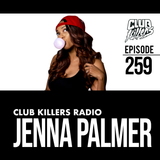 Club Killers Radio #259 - Jenna Palmer