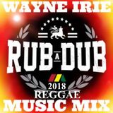 2018 WAYNE IRIE REGGAE RUB A DUB MUSIC MIX