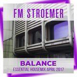 FM STROEMER - Balance Essential Housemix April 2017 | www.fmstroemer.de