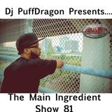 Dj PuffDragon Presents The Main Ingredient Show 81