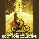 Urban Waves Radio 28 - Rootnote