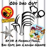 A Friendly Troll, Bad Cops, and A Rough Giraffe: ODO 118