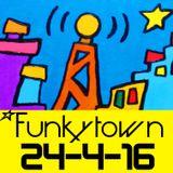 FUNKYTOWN 24-4-16