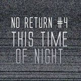No Return #4 - This Time of Night