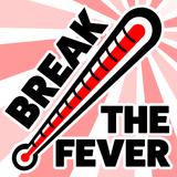 BREAK THE FEVER EPISODE #003
