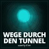 PATHS THROUGH THE TUNNEL - WEGE DURCH DEN TUNNEL
