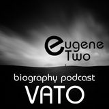 Eugene Two - biography podcast #01 VATO [FREE]