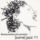 BamaLoveSoul.com presents [some] jazz 11